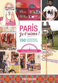Paris, je t'aime ! - 150 expériences inoubliables