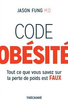 Code obésité - Tout ce que vous savez sur la perte de poids est faux