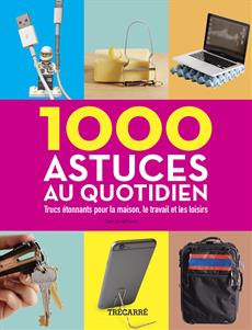 1000 astuces au quotidien - Trucs étonnants pour la maison, le travail et les loisirs