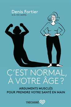 C'est normal, à votre âge ? - Arguments musclés pour prendre votre santé en main