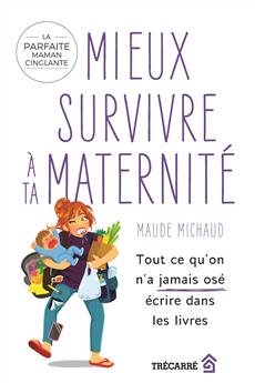 Mieux survivre à ta maternité - Tout ce qu'on n'a jamais osé écrire dans les livres