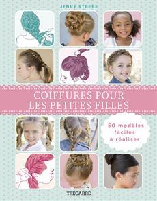Coiffures pour les petites filles - 50 modèles faciles à réaliser