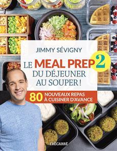 Le Meal prep 2, du déjeuner au souper ! - 80 nouveaux repas à cuisiner d'avance