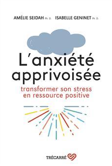 L'Anxiété apprivoisée - Transformer son stress en ressource positive