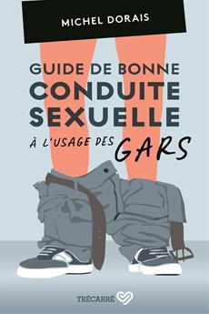 Guide de bonne conduite sexuelle à l'usage des gars