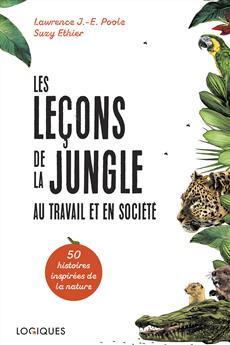 Les Leçons de la jungle au travail et en société - Cinquante histoires inspirées de la nature