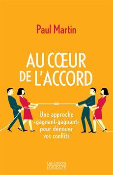 Au coeur de l'accord - Une approche « gagnant-gagnant » pour dénouer vos conflits