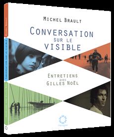 Conversation sur le visible - Entretiens avec Gilles Noël