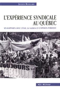 L'expérience syndicale au Québec - Ses rapport avec l'État, la nation et l'opinion publique