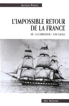 L'impossible retour de la France - De «La Capricieuse» à De Gaulle