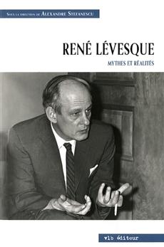 René Lévesque - Mythes et réalités