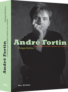 André Fortin - L'homme qui brillait comme une comète