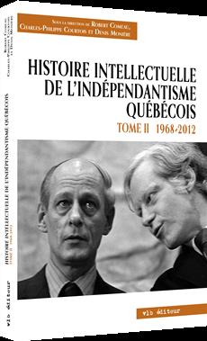 Histoire intellectuelle de l'indépendan tisme québécois - Tome II - 1968-2012