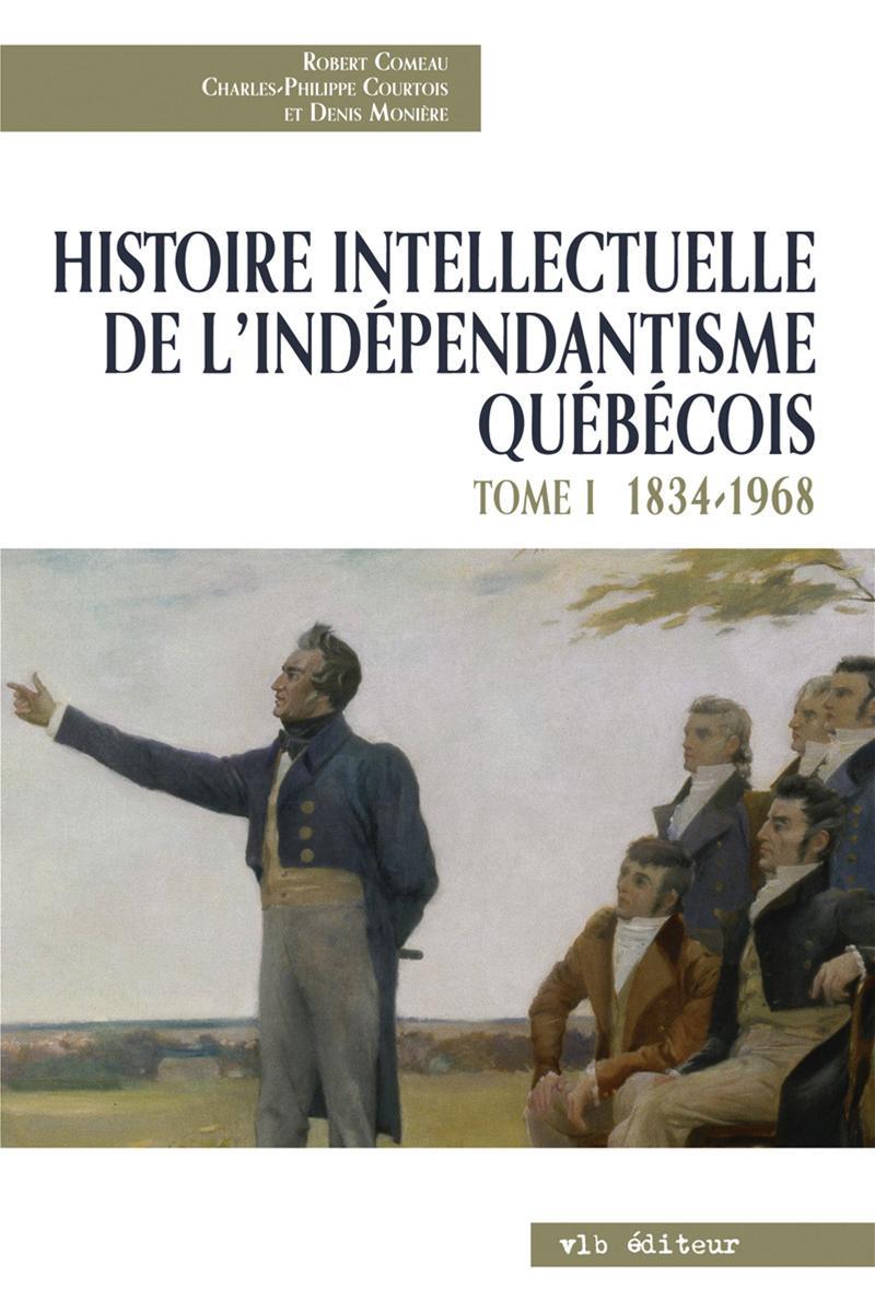 Histoire intellectuelle de l'indépendantisme québécois - Tome 1