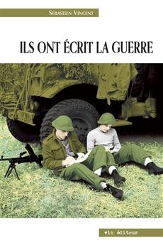 Ils ont écrit la guerre - La Seconde Guerre mondiale à travers des écrits de combattants canadiens-français