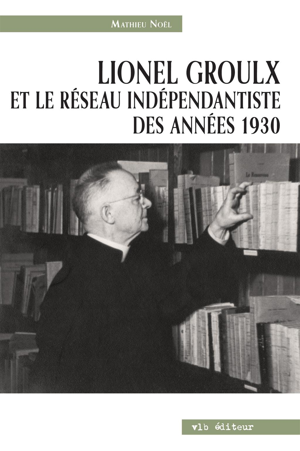 Lionel Groulx et le réseau indépendantiste des années 1930