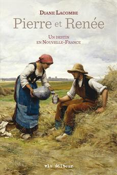 Pierre et Renée - Un destin en Nouvelle-France