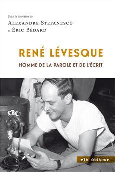 René Lévesque - Homme de la parole et de l'écrit