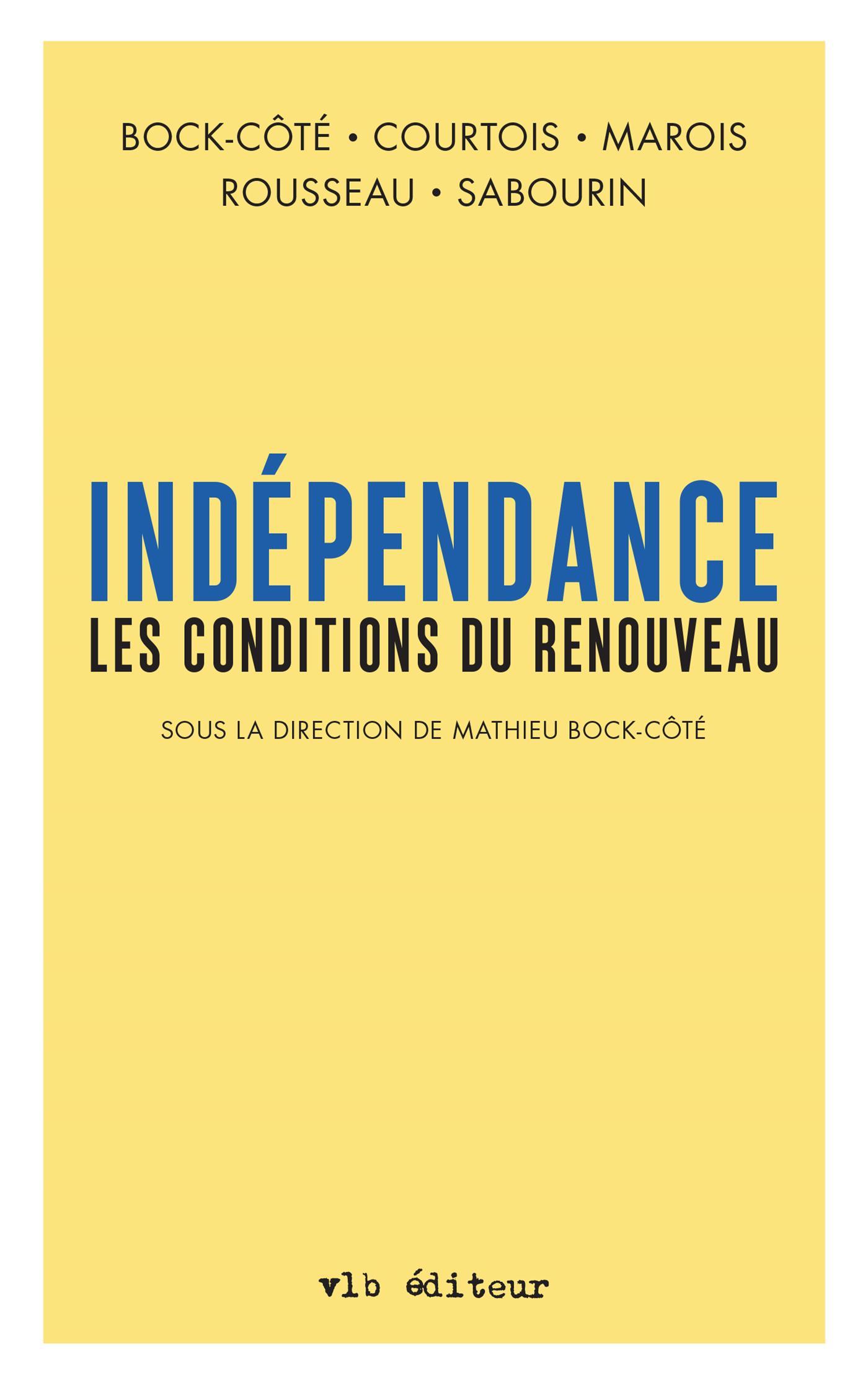 Indépendance. Les conditions du renouveau (Sous la direction de Mathieu Bock-Côté)