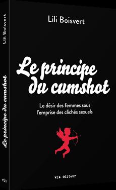 Le principe du cumshot - Le désir des femmes sous l'emprise des clichés sexuels
