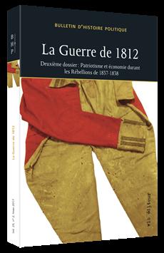 La Guerre de 1812 - Deuxième dossier : Patriotisme et économie durant les Rébellions de 1837-1838