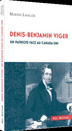 Denis - Benjamin Viger - Un patriote face au Canada - uni