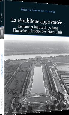 La république apprivoisée : racisme et institutions dans l'histoire politique des États-Unis - Bulletin d'histoire politique vol. 27 no 3