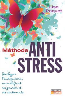 Méthode antistress - Développer l'autoguérison en modifiant ses pensées et ses sentiments