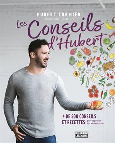 Les conseils d'Hubert - Plus de 500 trucs et recettes pour repenser son alimentation