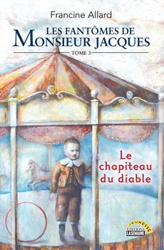 Les fantômes de Monsieur Jacques - Tome 3 - Le chapiteau du diable