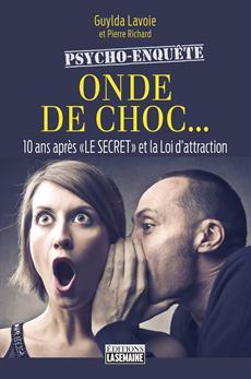 Onde de choc... - 10 ans après « LE SECRET » et la Loi d'attraction