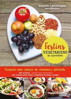 Festins végétariens au quotidien - Cuisiner avec plaisir de nouveaux aliments