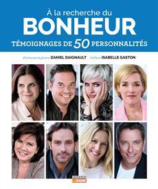 À la recherche du bonheur - Témoignages de 50 personnalités