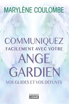 Communiquez facilement avec votre ange gardien, vos guides, vos défunts