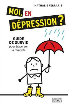 Moi, en dépression? - Guide de survie pour traverser la tempête