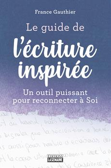 Le guide de l'écriture inspirée - Un outil puissant pour reconnecter à Soi