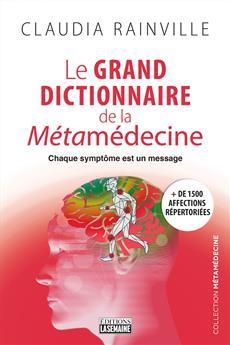 Le grand dictionnaire de la Métamédecine - Chaque symptôme est un message