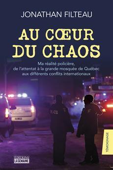 Au coeur du chaos - Ma réalité policière, de l'attentat à la grande mosquée de Québec aux différents conflits internationaux