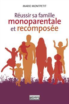 Réussir sa famille monoparentale et recomposée