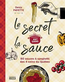 Le secret est dans la sauce - 80 sauces à spaghetti des 4 coins du Québec