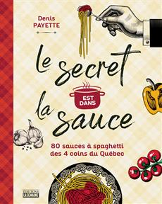 Le secret est dans la sauce - 80 recettes de sauces à spaghetti des 4 coins du Québec