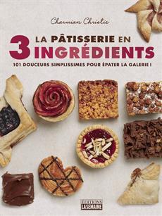 La pâtisserie en 3 ingrédients - 101 douceurs simplissimes pour épater la galerie !