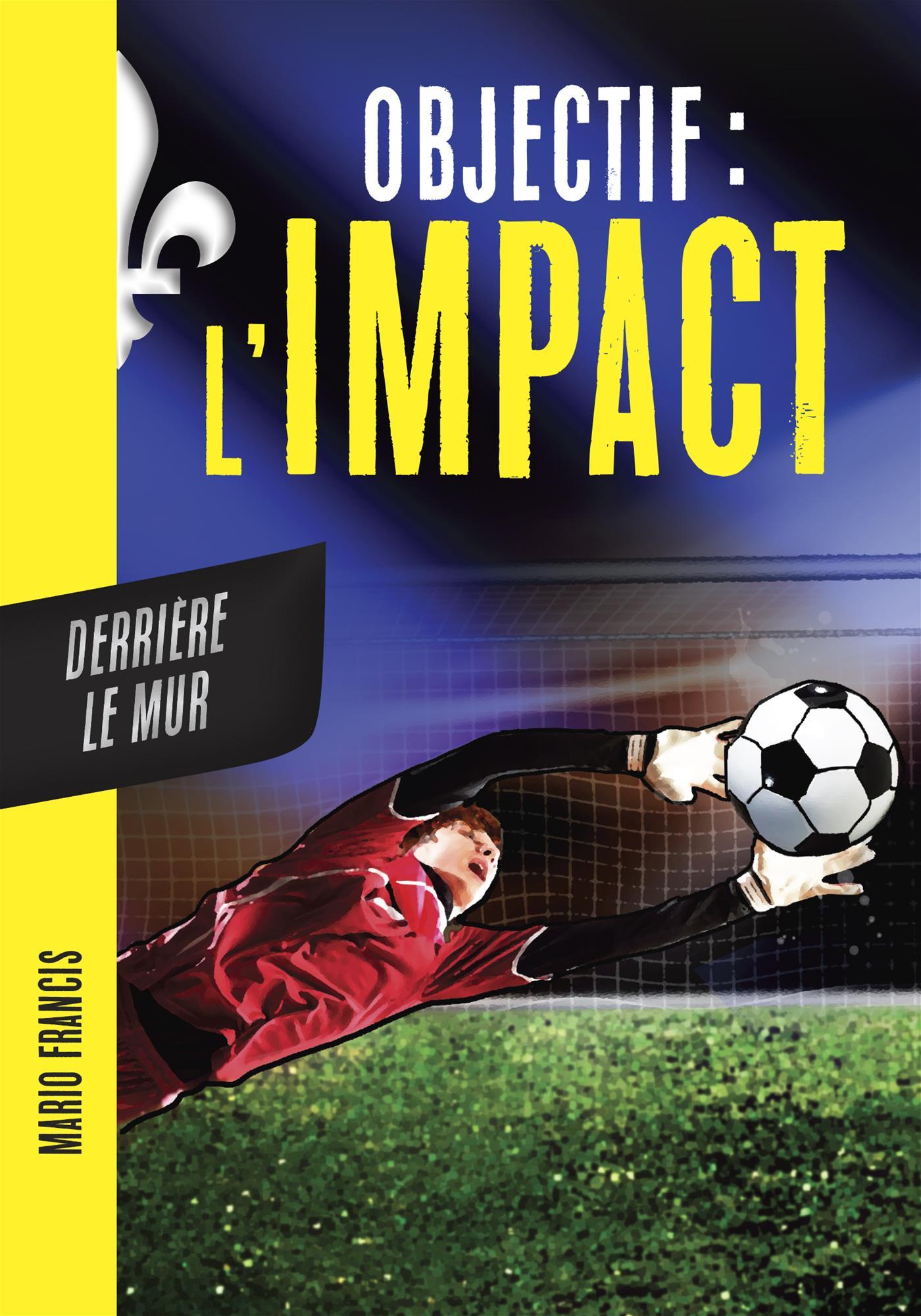 Objectif l'Impact : Derrière le mur