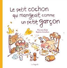 Livre Le petit cochon qui mangeait comme un petit garçon