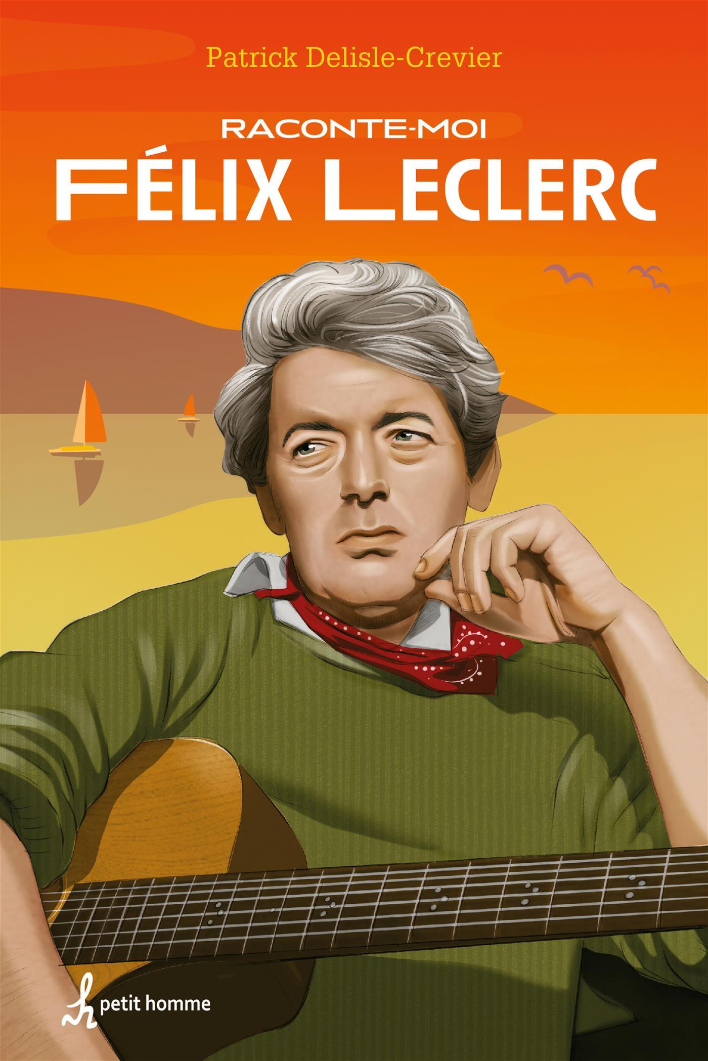 Raconte-moi Félix Leclerc