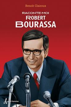 Raconte-moi Robert Bourassa