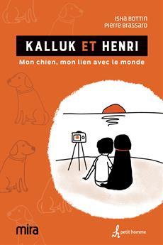 Kalluk et Henri - Mon chien, mon lien avec le monde