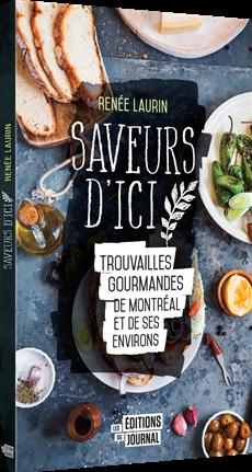 Saveurs d'ici - Trouvailles gourmandes de Montréal et de ses environs
