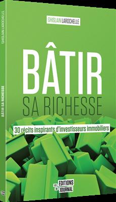Bâtir sa richesse - 30 récits inspirants d'investisseurs immobiliers