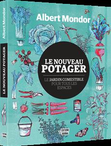 Le nouveau potager - Le jardin comestible pour tous les espaces